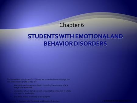 Copyright © Allyn & Bacon 2008 Chapter 7: Students with Emotional and Behavior Disorders Chapter 6 Copyright © Allyn & Bacon 2008 This multimedia product.