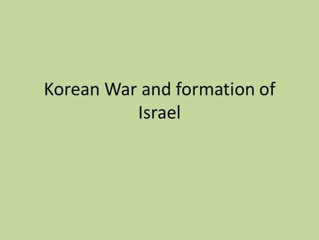 Korean War and formation of Israel. Warm-up Why was the United Nations created?