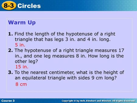 Warm Up 1. Find the length of the hypotenuse of a right triangle that has legs 3 in. and 4 in. long. 2. The hypotenuse of a right triangle measures 17.