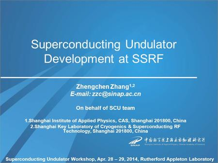 Superconducting Undulator Development at SSRF Zhengchen Zhang 1,2   On behalf of SCU team 1.Shanghai Institute of Applied Physics,