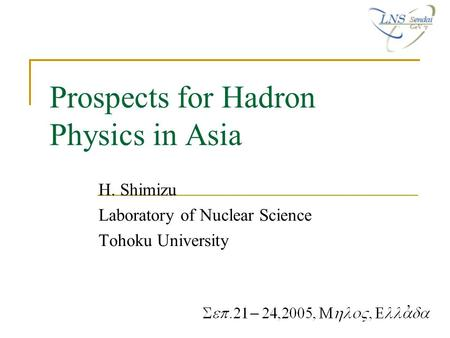 Prospects for Hadron Physics in Asia H. Shimizu Laboratory of Nuclear Science Tohoku University,