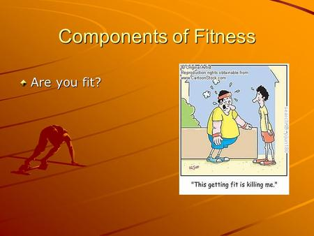 Components of Fitness Are you fit?. Components of fitness Physiological Skill related.