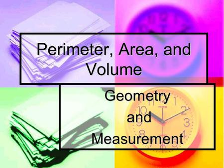 Perimeter, Area, and Volume Geometry and andMeasurement.