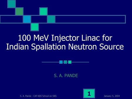 January 5, 2004S. A. Pande - CAT-KEK School on SNS 1 100 MeV Injector Linac for Indian Spallation Neutron Source S. A. PANDE.
