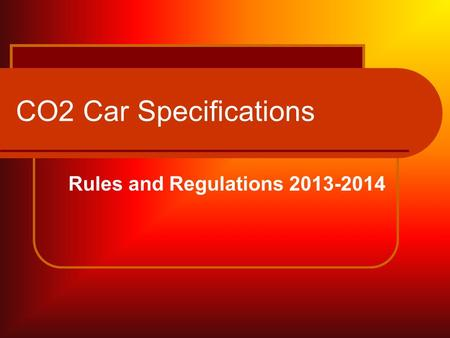 CO2 Car Specifications Rules and Regulations 2013-2014.