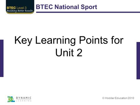 BTEC National Sport © Hodder Education 2010 Key Learning Points for Unit 2.