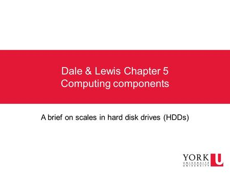 Dale & Lewis Chapter 5 Computing components A brief on scales in hard disk drives (HDDs)