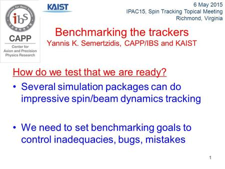 How do we test that we are ready? Several simulation packages can do impressive spin/beam dynamics tracking We need to set benchmarking goals to control.