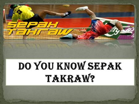 Sepak Takraw was created by the royal family of Malaysia about 500 years ago. The name itself comes from two languages. Sepak means kick in Malay, and.
