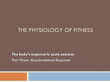 THE PHYSIOLOGY OF FITNESS