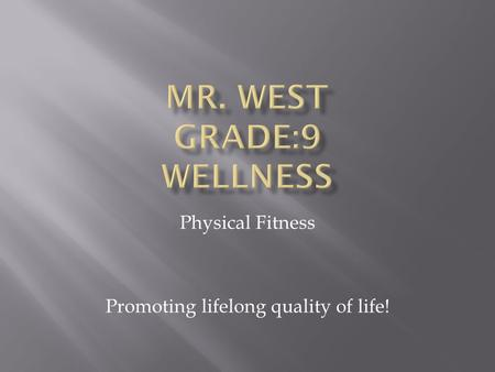 Physical Fitness Promoting lifelong quality of life!