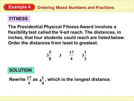 Ordering Mixed Numbers and Fractions Example 4 The Presidential Physical Fitness Award involves a flexibility test called the V-sit reach. The distances,