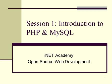 1 Session 1: Introduction to PHP & MySQL iNET Academy Open Source Web Development.