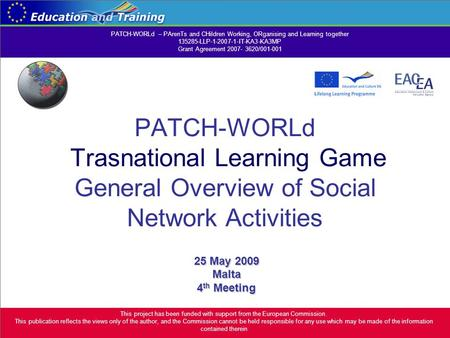 PATCH-WORLd Trasnational Learning Game General Overview of Social Network Activities 25 May 2009 Malta 4 th Meeting This project has been funded with support.