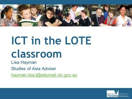 ICT in the LOTE classroom Lisa Hayman Studies of Asia Adviser