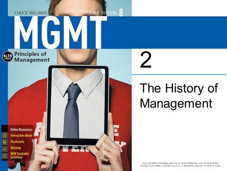 The History of Management 2 Copyright ©2016 Cengage Learning. All Rights Reserved. May not be scanned, copied or duplicated, or posted to a publicly accessible.