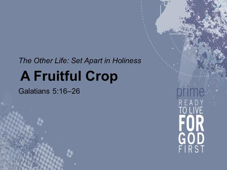 The Other Life: Set Apart in Holiness A Fruitful Crop Galatians 5:16–26.
