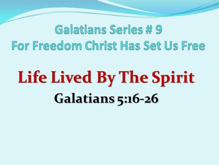 Life Lived By The Spirit Galatians 5:16-26. Review For Freedom Christ Has Set Us Free I. Freedom Through Revelation (chps 1-2) God has revealed the.