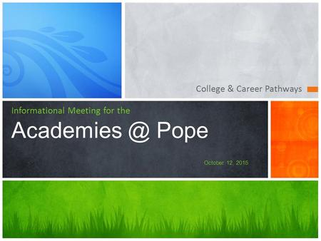 College & Career Pathways Informational Meeting for the Pope October 12, 2015.