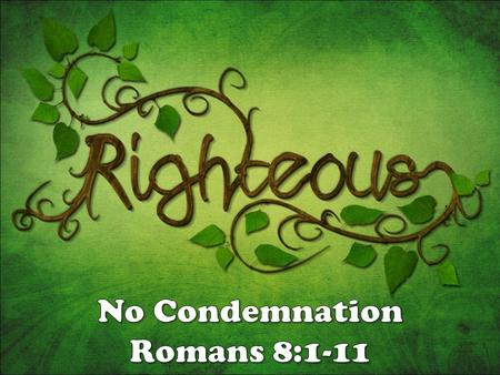 Romans 5:18...through one transgression there resulted condemnation to all men...