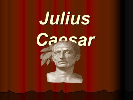 Julius Caesar. Background o Until 509 B.C., Rome was a monarchy o In that same year, the Brutus family evicted Tarquinius Superbus from the throne and.
