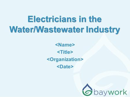 Electricians in the Water/Wastewater Industry. Why am I (are we) here? The water /wastewater industry wants to make sure we continue to have qualified.