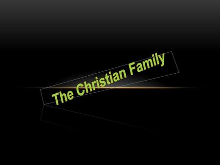 TEXT: Galatians 5:13, 22-23 As we develop in our Christian family relationships through growing love there is a change in every aspect of our being. This.