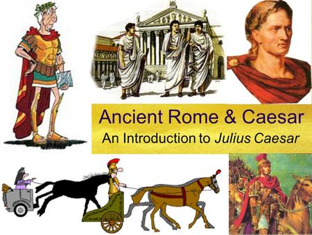 Ancient Rome & Caesar An Introduction to Julius Caesar.