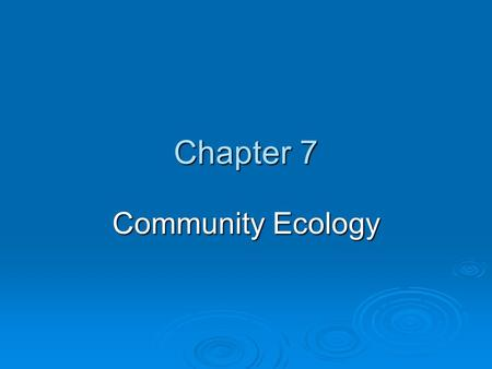 Chapter 7 Community Ecology. Chapter Overview Questions  What determines the number of species in a community?  How can we classify species according.