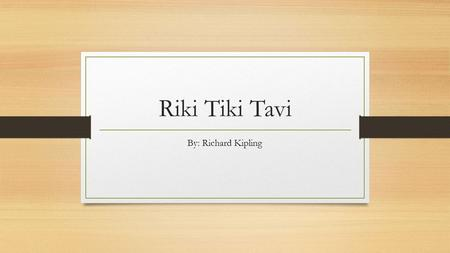 Riki Tiki Tavi By: Richard Kipling. Anticipation Guide Read the statements below and decide if you AGREE or DISAGREE with each statement. Then write a.