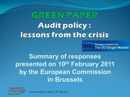 Summary of responses presented on 10 th February 2011 by the European Commission in Brussels Annual seminar in Berlin – 27 th May 20111.