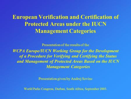 European Verification and Certification of Protected Areas under the IUCN Management Categories Presentation of the results of the WCPA Europe/IUCN Working.