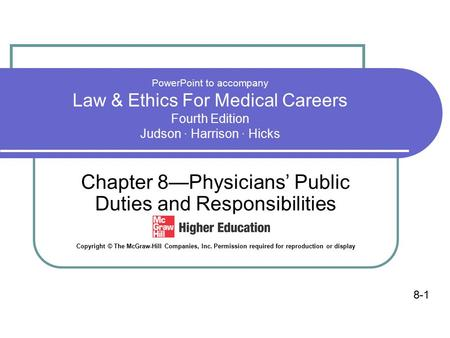 PowerPoint to accompany Law & Ethics For Medical Careers Fourth Edition Judson · Harrison · Hicks Chapter 8—Physicians' Public Duties and Responsibilities.