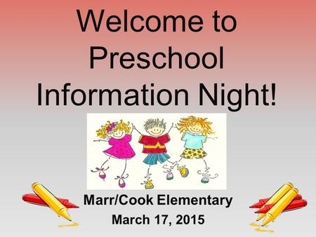 Marr/Cook Elementary March 17, 2015 Welcome to Preschool Information Night!