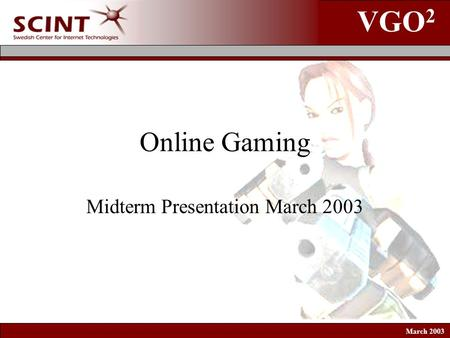VGO 2 March 2003 Online Gaming Midterm Presentation March 2003.
