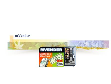 MVender. Overview  mVender is a m-commerce solution which allows to make vending machines Mobile enabled  mVender includes:  An application platform.