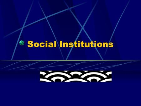 Social Institutions. What are social institutions? Purposes? Characteristics?