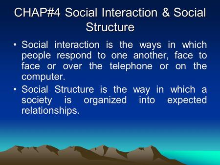 CHAP#4 Social Interaction & Social Structure