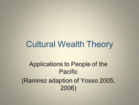 Cultural Wealth Theory Applications to People of the Pacific (Ramirez adaption of Yosso 2005, 2006)