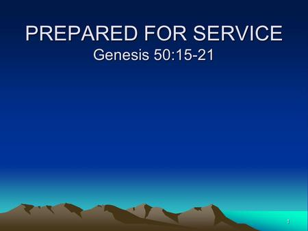1 PREPARED FOR SERVICE Genesis 50:15-21. 2 Things we can learn from Joseph: