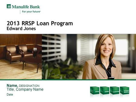 Name, DESIGNATION Title, Company Name Date 2013 RRSP Loan Program Edward Jones.