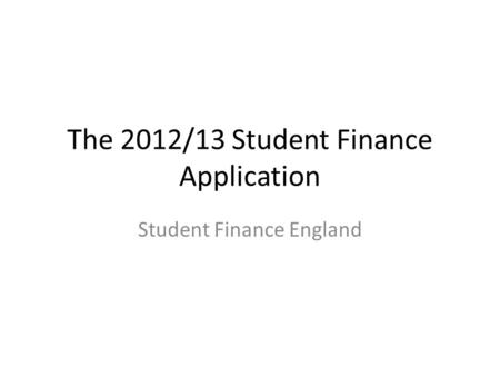 The 2012/13 Student Finance Application Student Finance England.