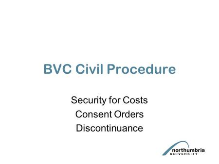 BVC Civil Procedure Security for Costs Consent Orders Discontinuance.