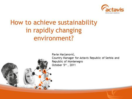 Strictly confidential How to achieve sustainability in rapidly changing environment? Pavle Marjanović, Country Manager for Actavis Republic of Serbia and.