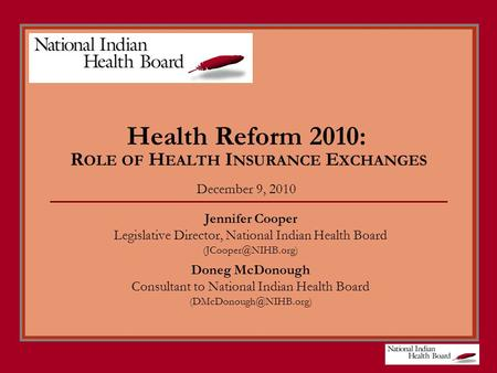 Health Reform 2010: R OLE OF H EALTH I NSURANCE E XCHANGES December 9, 2010 Jennifer Cooper Legislative Director, National Indian Health Board