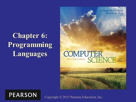 Copyright © 2015 Pearson Education, Inc. Chapter 6: Programming Languages.