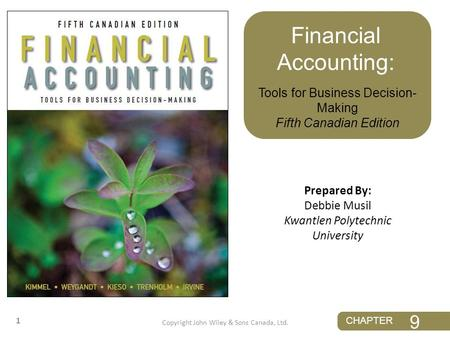 CHAPTER 1 Tools for Business Decision- Making Fifth Canadian Edition Financial Accounting: Prepared By: Debbie Musil Kwantlen Polytechnic University Copyright.