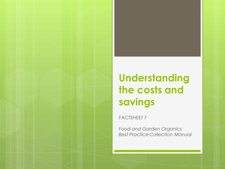 Understanding the costs and savings FACTSHEET 7 Food and Garden Organics Best Practice Collection Manual.
