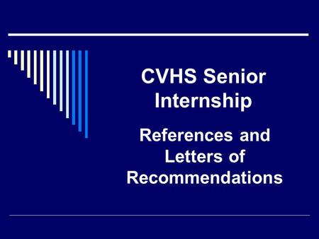 CVHS Senior Internship References and Letters of Recommendations.