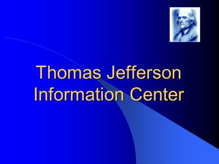 Thomas Jefferson Information Center. What is the Thomas Jefferson Information Center? It is a special center for information about the United States: